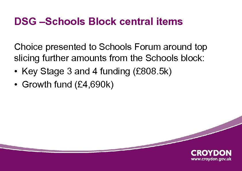DSG –Schools Block central items Choice presented to Schools Forum around top slicing further