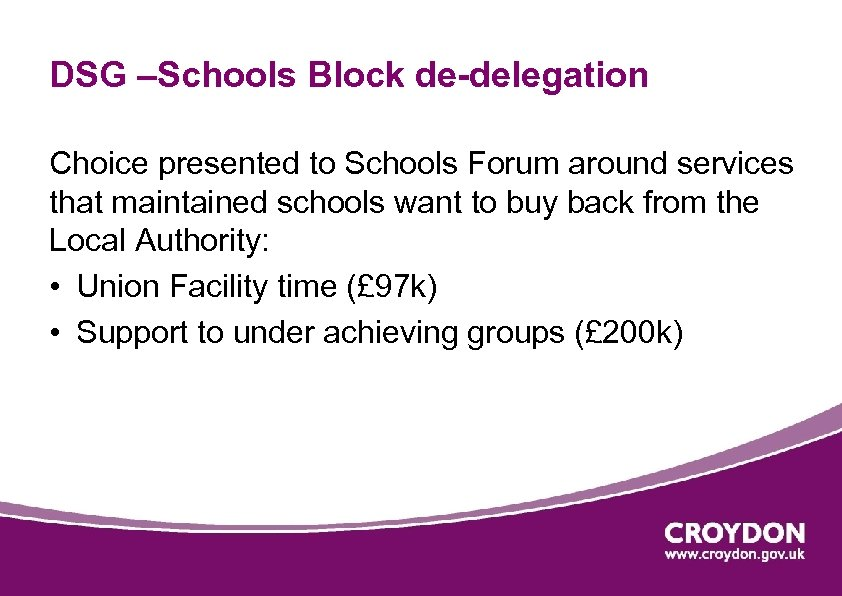 DSG –Schools Block de-delegation Choice presented to Schools Forum around services that maintained schools