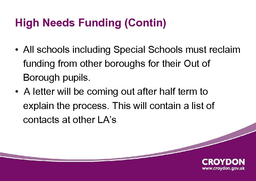 High Needs Funding (Contin) • All schools including Special Schools must reclaim funding from