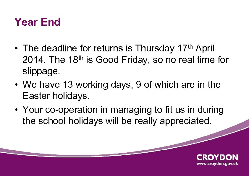 Year End • The deadline for returns is Thursday 17 th April 2014. The