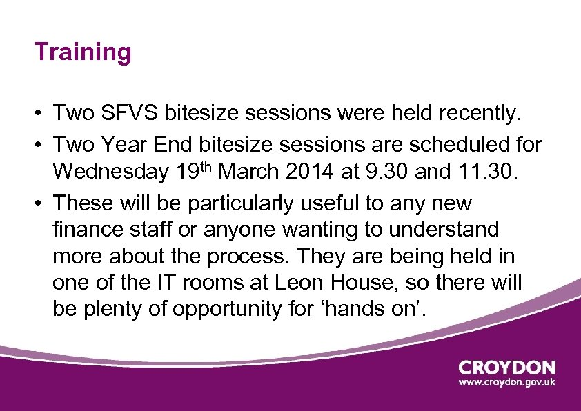 Training • Two SFVS bitesize sessions were held recently. • Two Year End bitesize