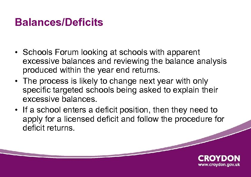 Balances/Deficits • Schools Forum looking at schools with apparent excessive balances and reviewing the