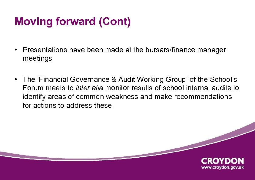 Moving forward (Cont) • Presentations have been made at the bursars/finance manager meetings. •