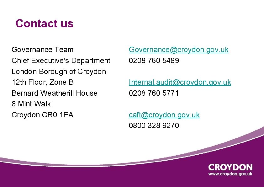 Contact us Governance Team Chief Executive's Department London Borough of Croydon 12 th Floor,