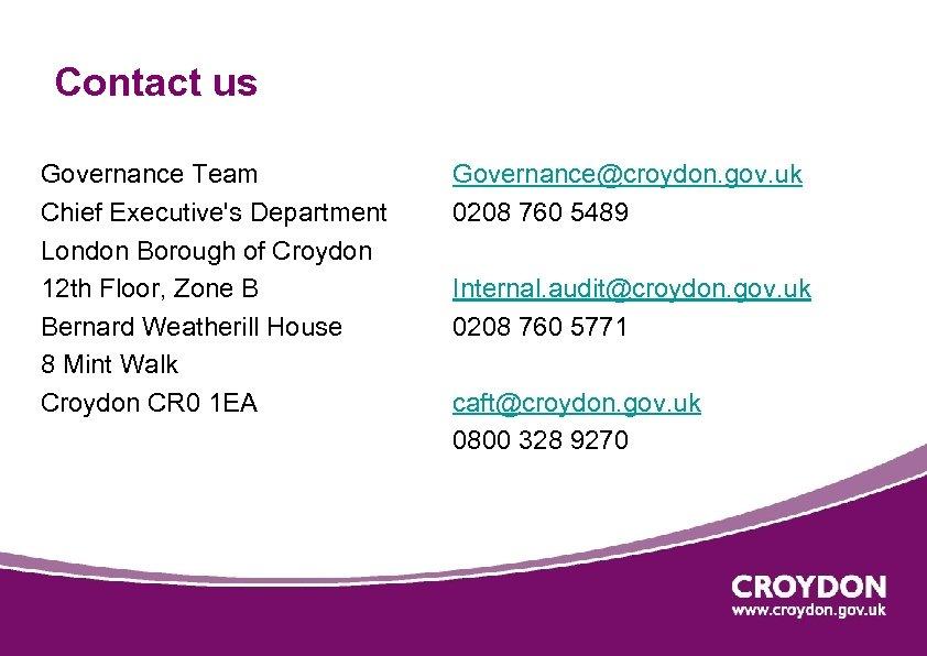 Contact us Governance Team Chief Executive's Department London Borough of Croydon 12 th Floor,