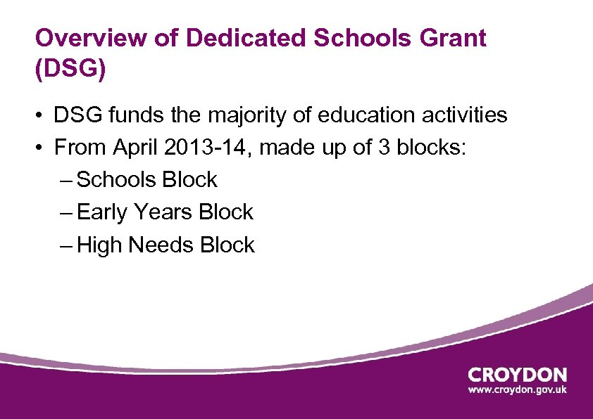 Overview of Dedicated Schools Grant (DSG) • DSG funds the majority of education activities