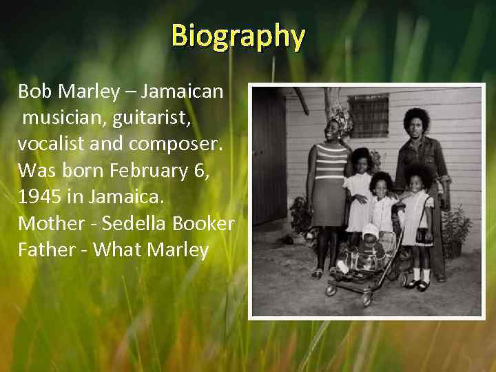 Biography Bob Marley – Jamaican musician, guitarist, vocalist and composer. Was born February 6,