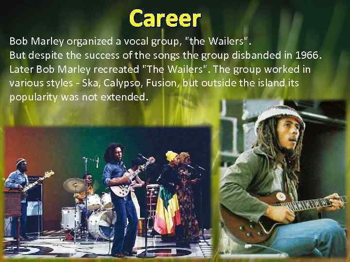 Career Bob Marley organized a vocal group,