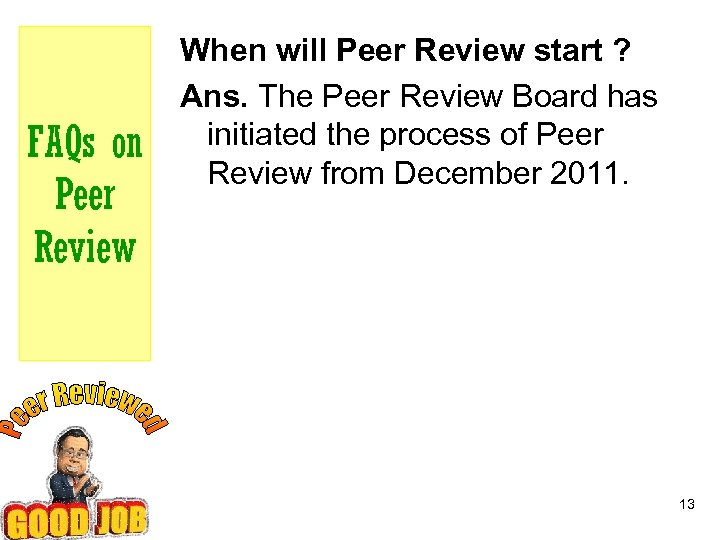 FAQs on Peer Review When will Peer Review start ? Ans. The Peer Review
