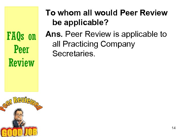 FAQs on Peer Review To whom all would Peer Review be applicable? Ans. Peer