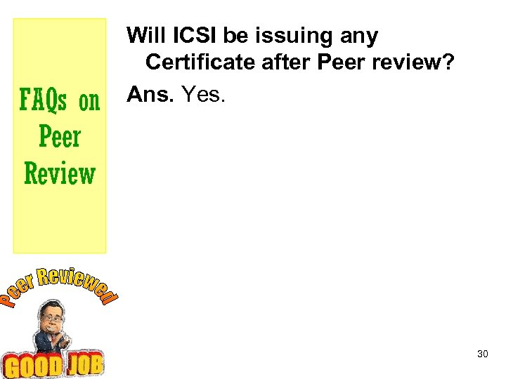 FAQs on Peer Review Will ICSI be issuing any Certificate after Peer review? Ans.