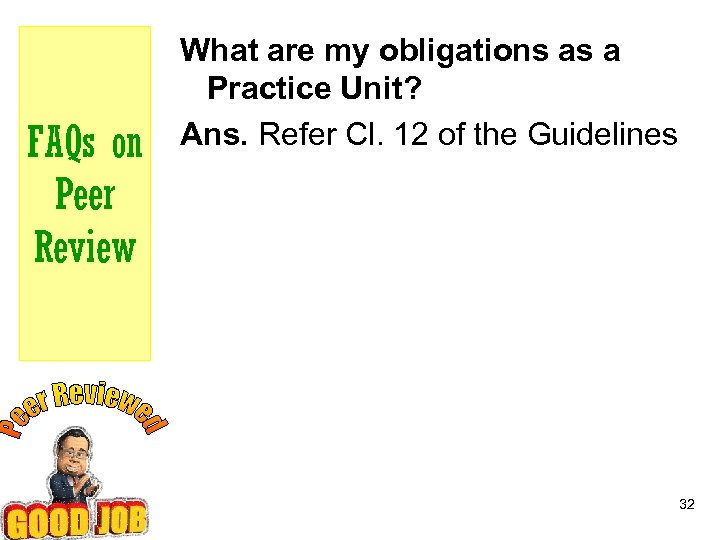 FAQs on Peer Review What are my obligations as a Practice Unit? Ans. Refer