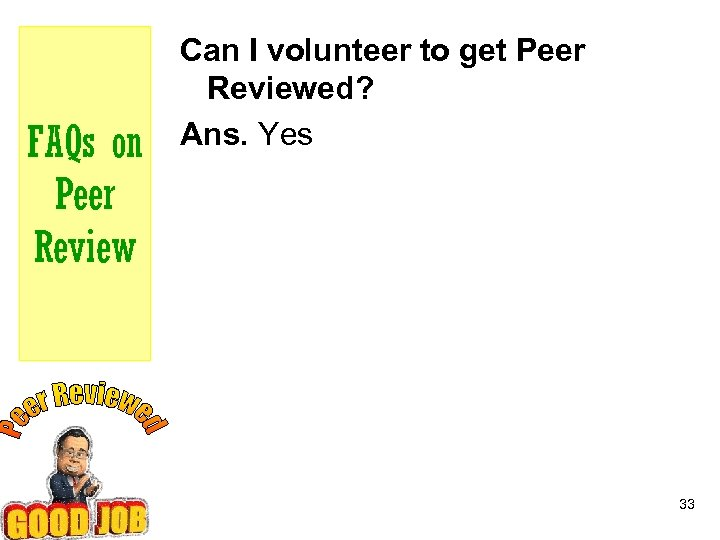 FAQs on Peer Review Can I volunteer to get Peer Reviewed? Ans. Yes 33