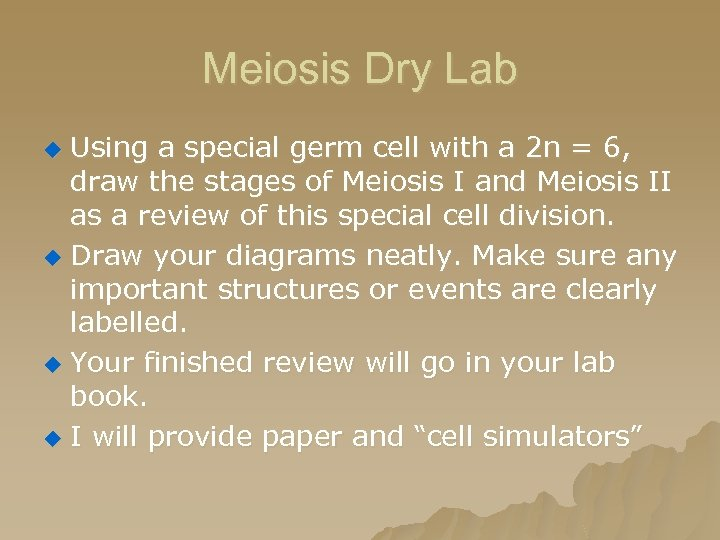 Meiosis Dry Lab Using a special germ cell with a 2 n = 6,