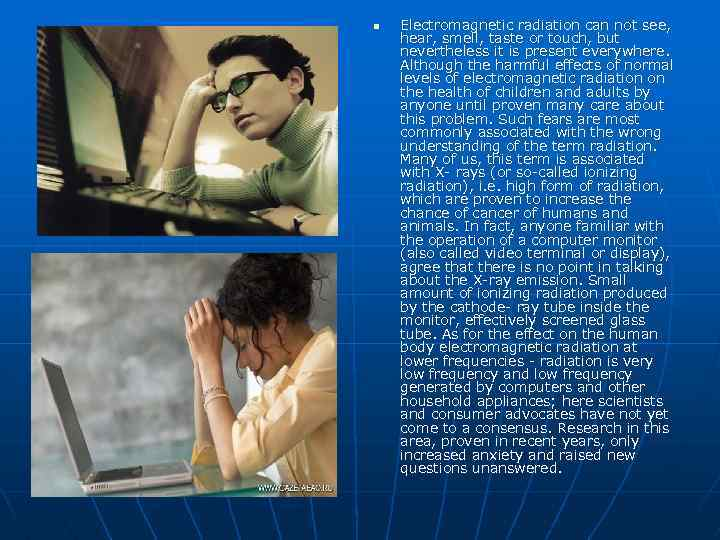 n Electromagnetic radiation can not see, hear, smell, taste or touch, but nevertheless it
