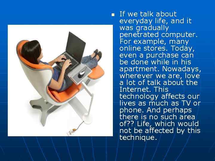 n If we talk about everyday life, and it was gradually penetrated computer. For