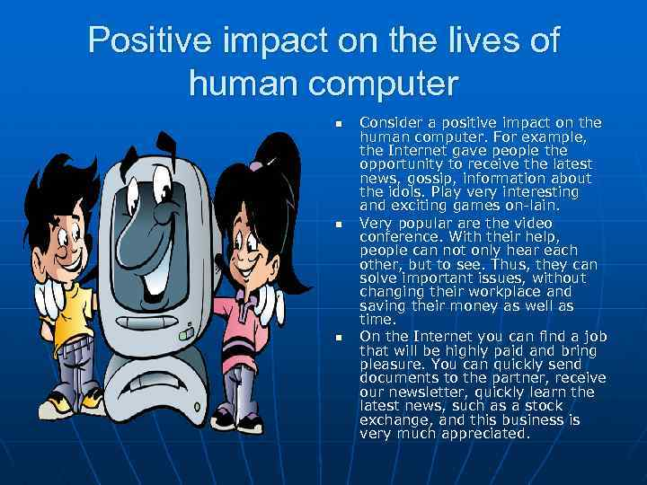 Positive impact on the lives of human computer n n n Consider a positive