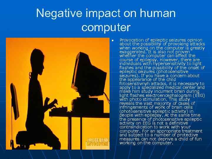 Negative impact on human computer n Provocation of epileptic seizures opinion about the possibility