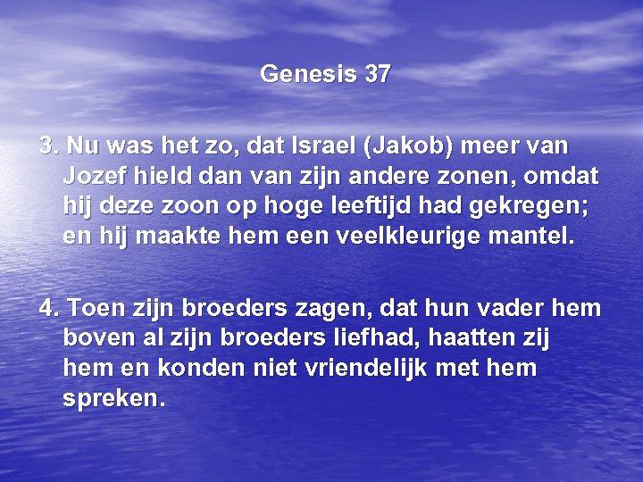Genesis 37 3. Nu was het zo, dat Israel (Jakob) meer van Jozef hield
