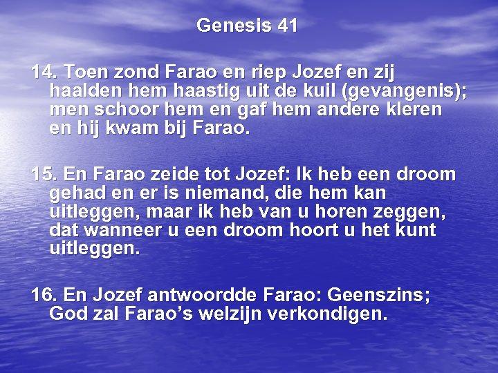 Genesis 41 14. Toen zond Farao en riep Jozef en zij haalden hem haastig