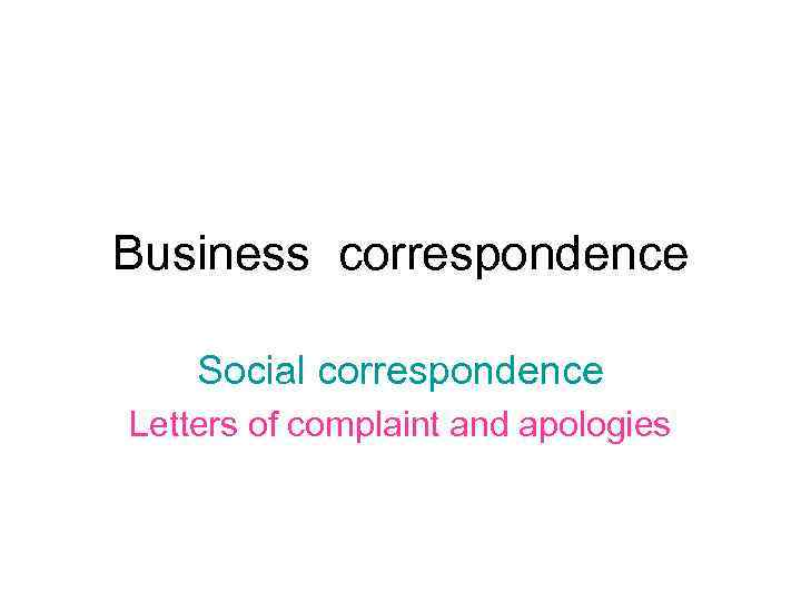 Business Correspondence Social Correspondence Letters Of Complaint And