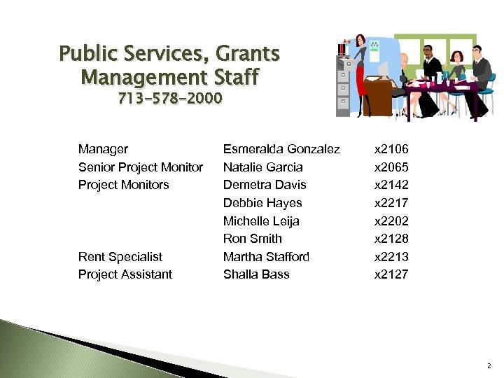 Public Services, Grants Management Staff 713 -578 -2000 Manager Senior Project Monitors Rent Specialist