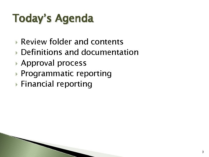 Today's Agenda Review folder and contents Definitions and documentation Approval process Programmatic reporting Financial