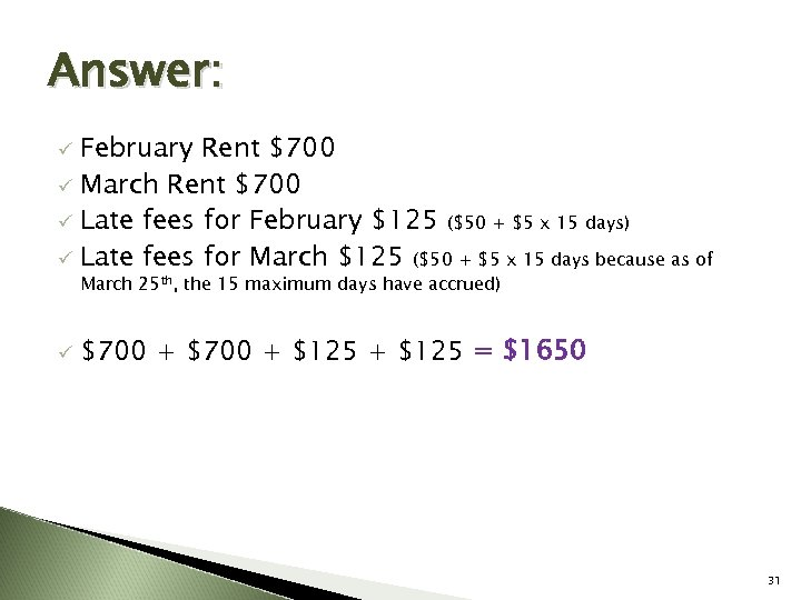 Answer: February Rent $700 ü March Rent $700 ü Late fees for February $125