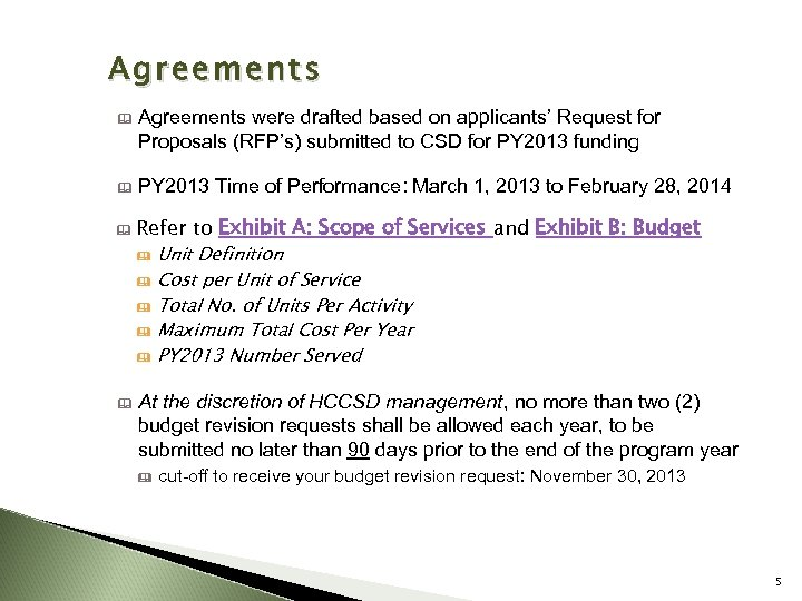 Agreements & Agreements were drafted based on applicants' Request for Proposals (RFP's) submitted to