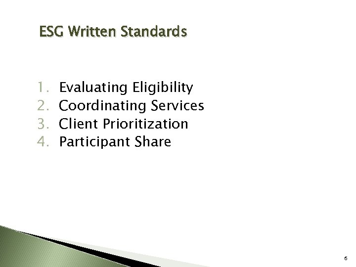 ESG Written Standards 1. 2. 3. 4. Evaluating Eligibility Coordinating Services Client Prioritization Participant