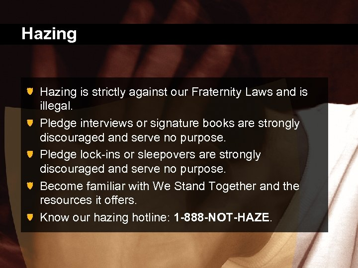 Hazing is strictly against our Fraternity Laws and is illegal. Pledge interviews or signature