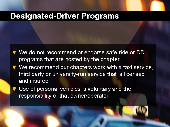 Designated-Driver Programs We do not recommend or endorse safe-ride or DD programs that are