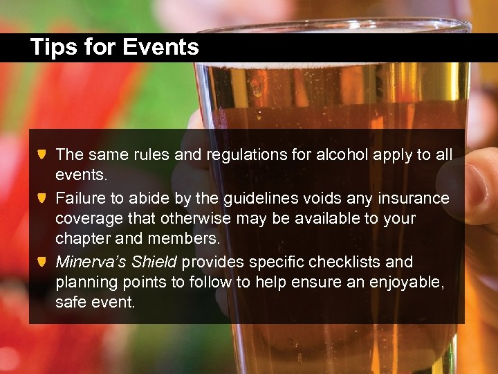 Tips for Events The same rules and regulations for alcohol apply to all events.