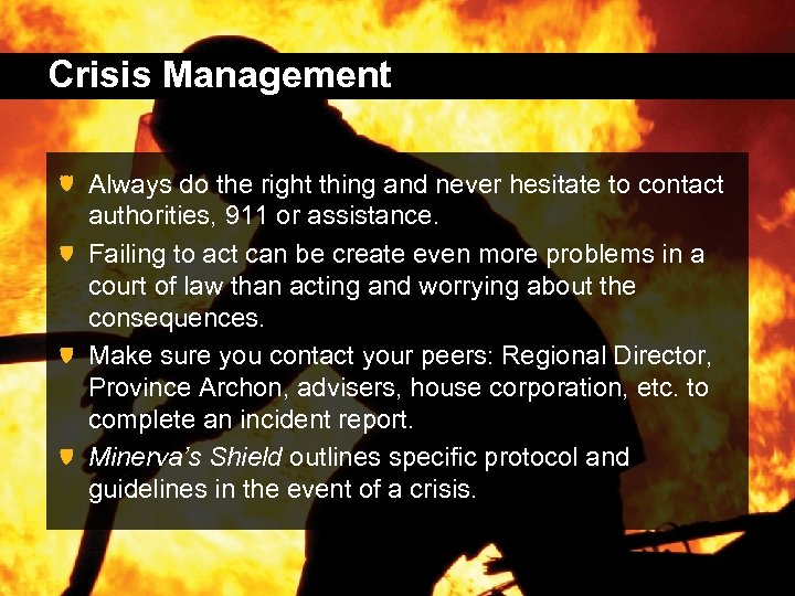 Crisis Management Always do the right thing and never hesitate to contact authorities, 911