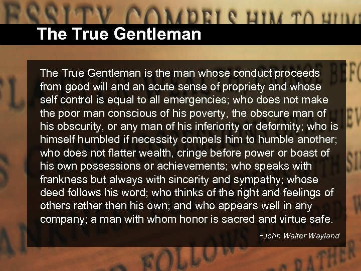 The True Gentleman is the man whose conduct proceeds from good will and an