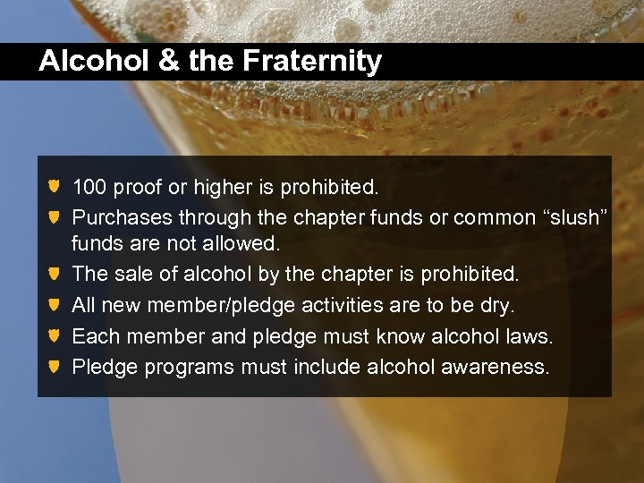 Alcohol & the Fraternity 100 proof or higher is prohibited. Purchases through the chapter