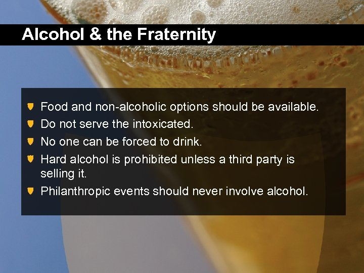 Alcohol & the Fraternity Food and non-alcoholic options should be available. Do not serve