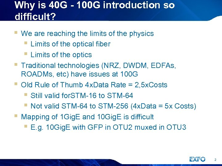 Why is 40 G - 100 G introduction so difficult? § We are reaching