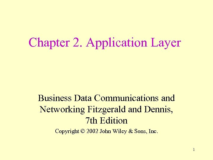 Chapter 2. Application Layer Business Data Communications and Networking Fitzgerald and Dennis, 7 th