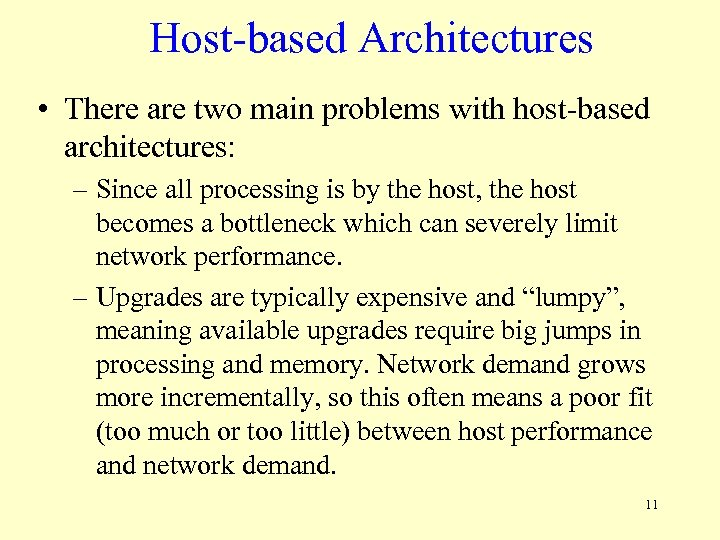 Host-based Architectures • There are two main problems with host-based architectures: – Since all