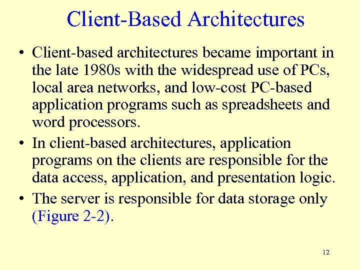 Client-Based Architectures • Client-based architectures became important in the late 1980 s with the
