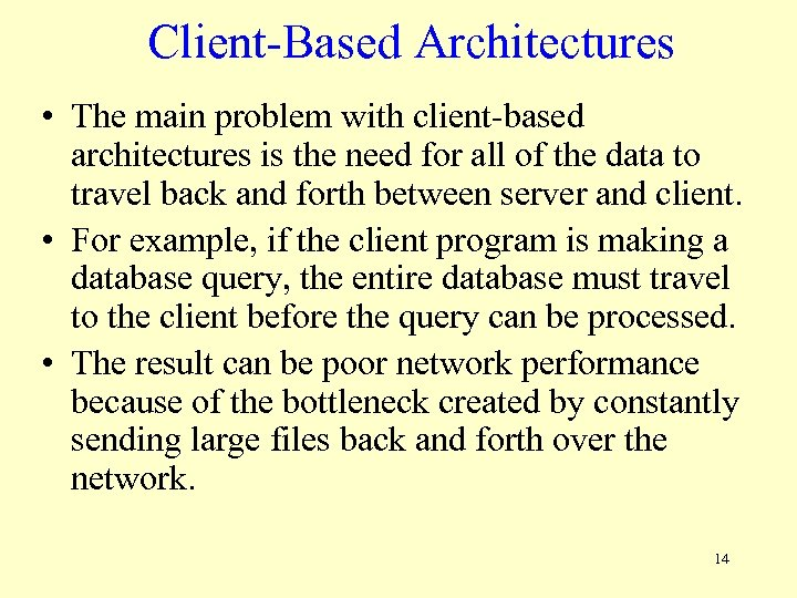 Client-Based Architectures • The main problem with client-based architectures is the need for all