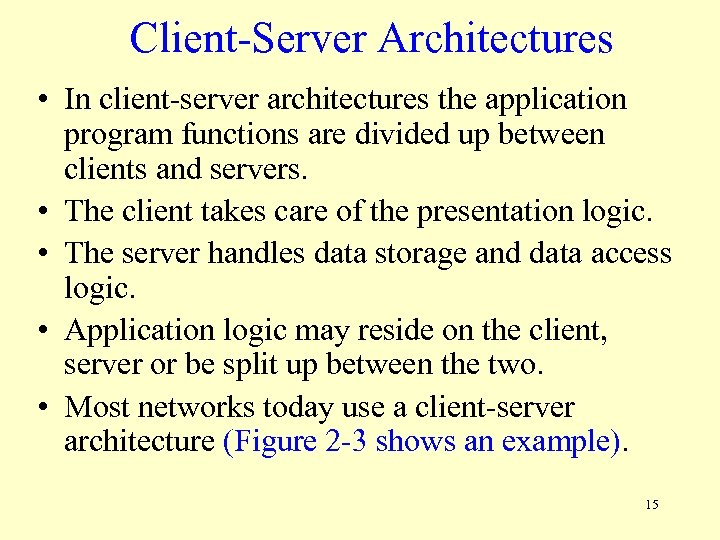 Client-Server Architectures • In client-server architectures the application program functions are divided up between