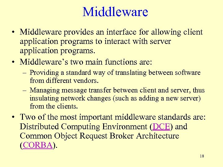 Middleware • Middleware provides an interface for allowing client application programs to interact with