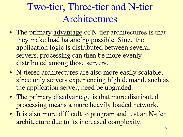 Two-tier, Three-tier and N-tier Architectures • The primary advantage of N-tier architectures is that