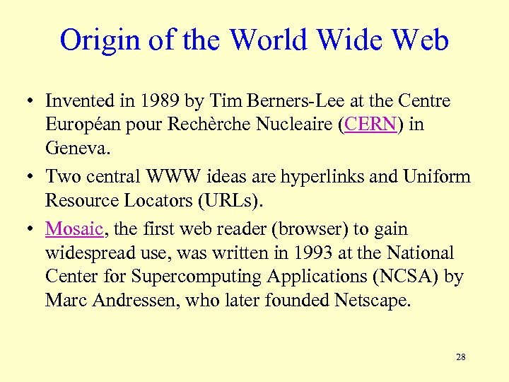 Origin of the World Wide Web • Invented in 1989 by Tim Berners-Lee at