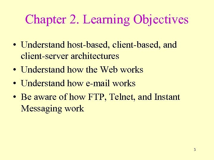 Chapter 2. Learning Objectives • Understand host-based, client-based, and client-server architectures • Understand how