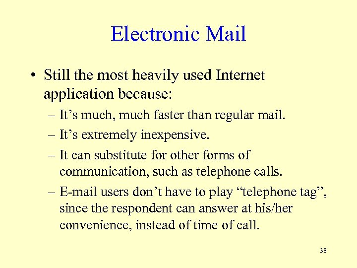 Electronic Mail • Still the most heavily used Internet application because: – It's much,