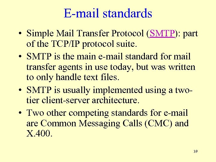 E-mail standards • Simple Mail Transfer Protocol (SMTP): part of the TCP/IP protocol suite.
