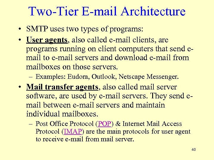 Two-Tier E-mail Architecture • SMTP uses two types of programs: • User agents, also